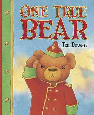 One True Bear. Ted Dewan  by  Ted Dewan