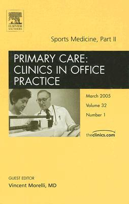 Sports Medicine, Part II, An Issue of Primary Care: Clinics in Office Practice (The Clinics: Internal Medicine) (Pt. 2) Vincent Morelli