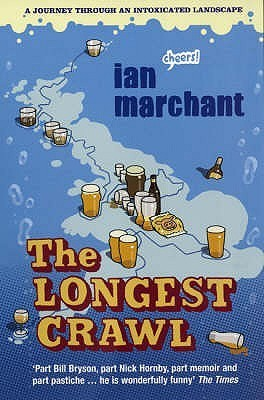 The Longest Crawl: Being an Account of a Journey Through an Intoxicated Landscape or a Childs Treasury of Booze  by  Ian Marchant