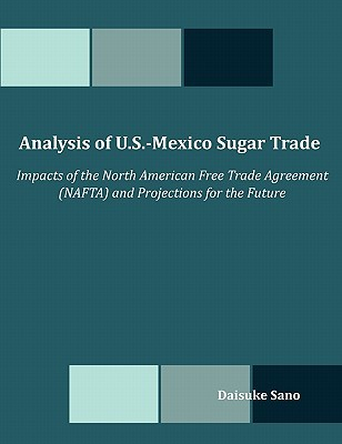 Analysis of U.S.-Mexico Sugar Trade: Impacts of the North American Free Trade Agreement (NAFTA) and Projections for the Future Daisuke Sano
