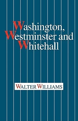 Washington, Westminster and Whitehall  by  Walter Williams