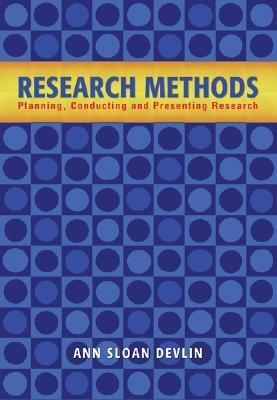 Research Methods: Planning, Conducting, and Presenting Research  by  Ann Sloan Devlin