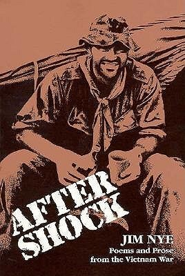 Aftershock: Poems and Prose of the Vietnam War  by  Jim Nye