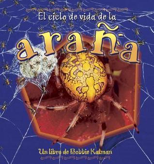 El Ciclo De Vida De La Arana/ the Life Cycle of a Spider (Ciclo De Vida / the Life Cycle)  by  Bobbie Kalman