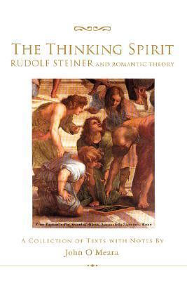 The Thinking Spirit: Rudolf Steiner and Romantic Theory John OMeara