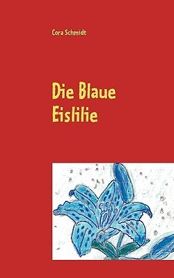 Die Blaue Eislilie  by  Cora Schmidt