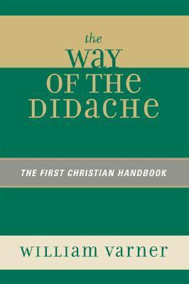 The Way of the Didache: The First Christian Handbook  by  William Varner