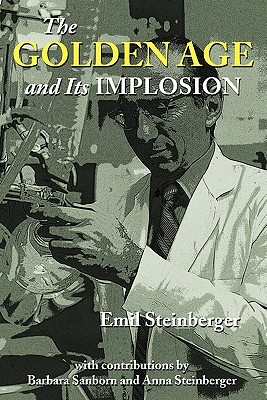The Golden Age and Its Implosion  by  Emil Steinberger