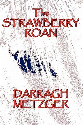 The Strawberry Roan  by  Darragh Metzger