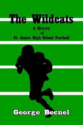 The Wildcats: A History of St. James High School Football George Becnel