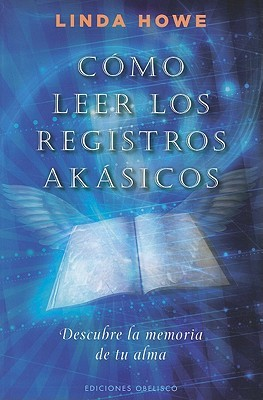 Como Leer los Registros Akasicos: Descubre la Memoria de Tu Alma = How to Read the Akashic Records  by  Linda  Howe