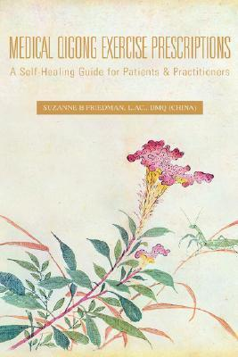 Medical Qigong Exercise Prescriptions  by  Suzanne Friedman