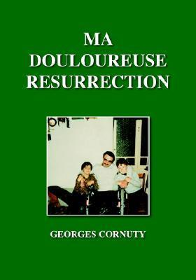 Ma Douloureuse Resurrection  by  Georges Cornuty