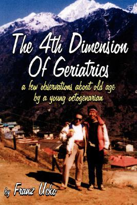 The 4th Dimension of Geriatrics  by  Franz Ucko