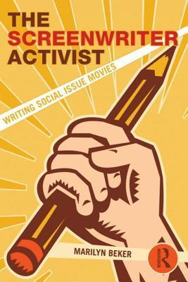 The Screenwriter Activist: Writing Social Issue Movies  by  Marilyn Beker