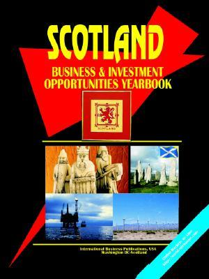 Scotland Business and Investment Opportunities Yearbook  by  USA International Business Publications