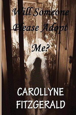 Will Someone Please Adopt Me?  by  Carollyne Fitzgerald