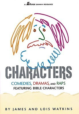 Characters: Comedies, Dramas and Raps Featuring Bible Characters  by  Lois Watkins