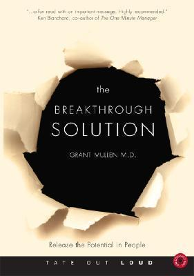 The Breakthrough Solution: Release the Potential in People Grant Mullen