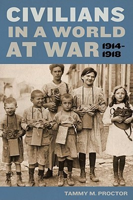 A Civilian History of the First World War  by  Tammy M. Proctor