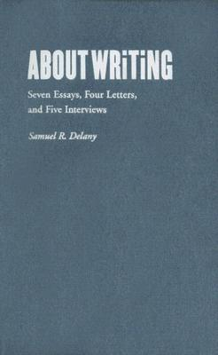 About Writing: Seven Essays, Four Letters, & Five Interviews  by  Samuel R. Delany