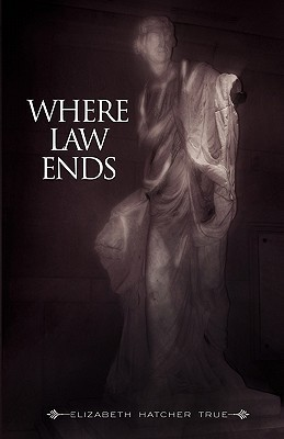 Where Law Ends  by  Elizabeth Hatcher True
