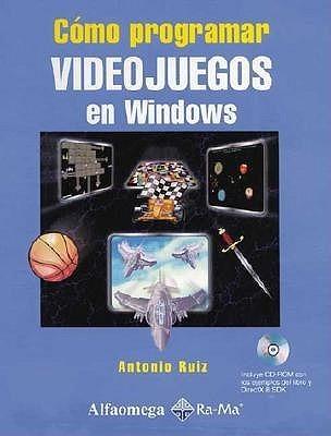 Como Programar Videojuegos En Windows [With CD-ROM] = How to Program Video Games in Windows  by  Antonio Ruiz Fernandez