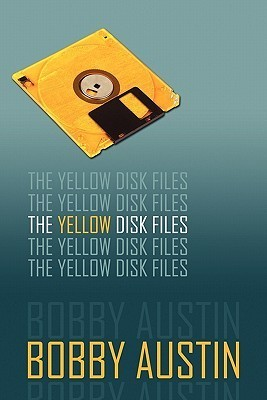 The Yellow Disk Files Bobby Austin