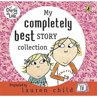 My Completely Best Charlie And Lola Story Collection Lauren Child