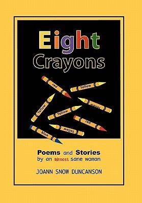 Eight Crayons: Poems and Stories  by  Joann Snow Duncanson