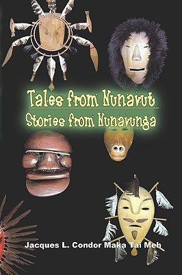 Tales from Nunavut, Stories from Nunavunga: Stories of Alaskan Native People  by  Jacques L. Condor Maka Tai Meh