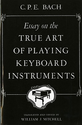 Essay on the True Art of Playing Keyboard Instruments  by  Carl Philipp Emanuel Bach
