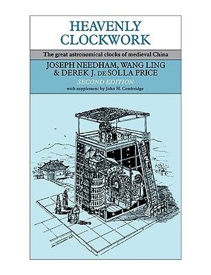 Heavenly Clockwork: The Great Astronomical Clocks of Medieval China Joseph Needham
