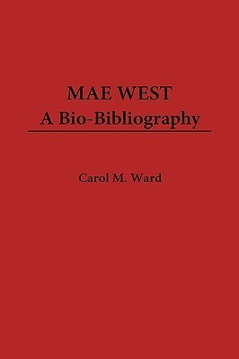 Mae West: A Bio-Bibliography Carol M. Ward