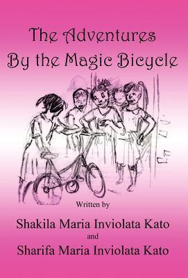 The Adventures the Magic Bicycle by Shakila Maria Inviolata Kato