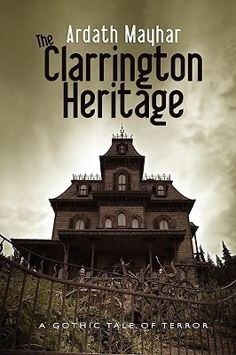 The Clarrington Heritage: A Gothic Tale Of Terror  by  Ardath Mayhar