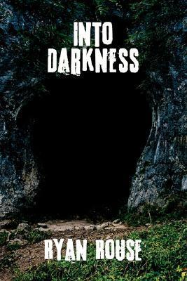 Into Darkness Ryan Rouse