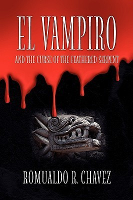 El Vampiro and the Curse of the Feathered Serpent Romualdo R. Chavez