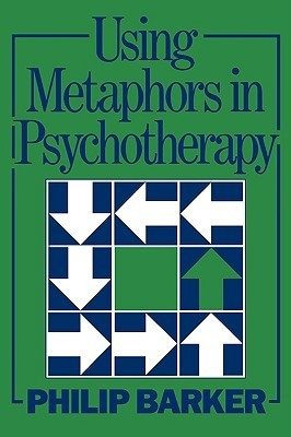 Using Metaphors in Psychotherapy  by  Philip Barker