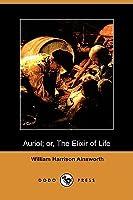 Auriol Or, the Elixir of Life William Harrison Ainsworth