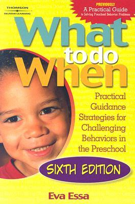 What To Do When: Practical Guidance Strategies for Challenging Behaviors in the Preschool  by  Eva Essa