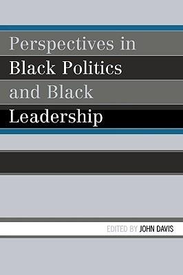 Perspectives in Black Politics and Black Leadership John Davis
