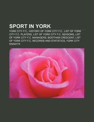 Sport in York: York City F.C., History of York City F.C., List of York City F.C. Players, List of York City F.C. Seasons  by  Books LLC