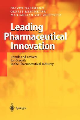 Leading Pharmaceutical Innovation: Trends and Drivers for Growth in the Pharmaceutical Industry  by  Gerrit Reepmeyer
