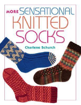More Sensational Knitted Socks Charlene Schurch