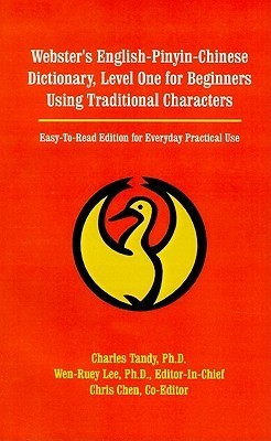 Websters English-Pinyin-Chinese Dictionary, Level One for Beginners Using Traditional Characters: Easy-To-Read Edition for Everyday Practical Use  by  Charles Tandy