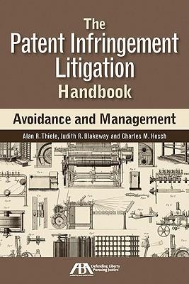 The Patent Infringement Litigation Handbook: Avoidance and Management  by  Alan R. Thiele