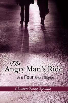 The Angry Mans Ride: And Four Short Stories Lhosten Beroq Ravaha