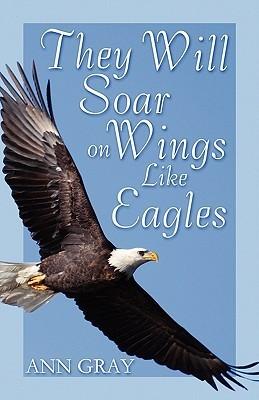 They Will Soar on Wings Like Eagles Ann Gray