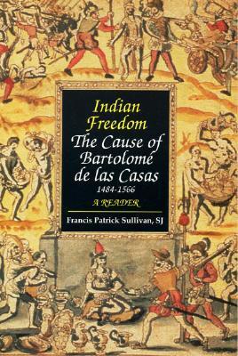 Indian Freedom: The Cause of Bartolomé de las Casas  by  Bartolomé de las Casas